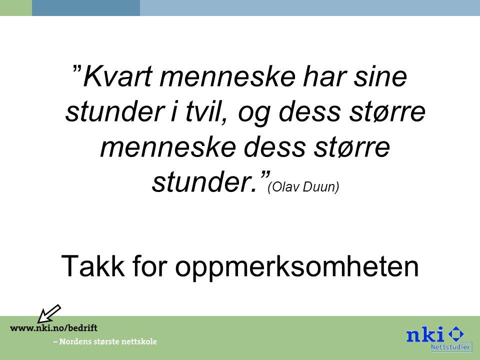 Kvart menneske har sine stunder i tvil, og dess større menneske dess større stunder. (Olav Duun) Takk for oppmerksomheten