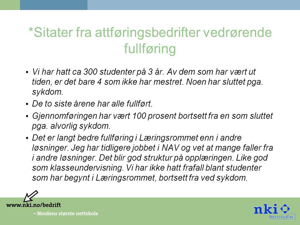 *Sitater fra attføringsbedrifter vedrørende fullføring • Vi har hatt ca 300 studenter på 3 år.