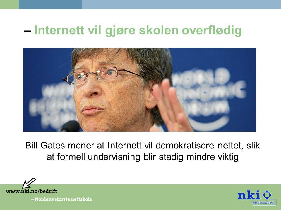 – Internett vil gjøre skolen overflødig Bill Gates mener at Internett vil demokratisere nettet, slik at formell undervisning blir stadig mindre viktig