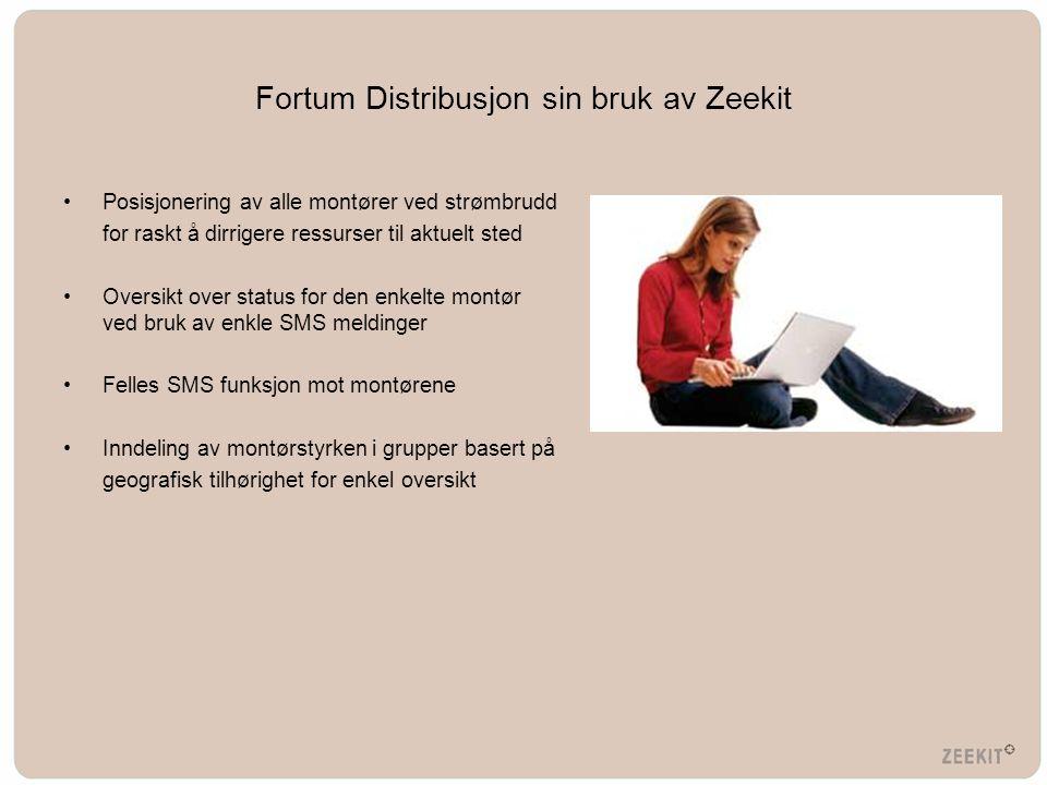 Fortum Distribusjon sin bruk av Zeekit •Posisjonering av alle montører ved strømbrudd for raskt å dirrigere ressurser til aktuelt sted •Oversikt over