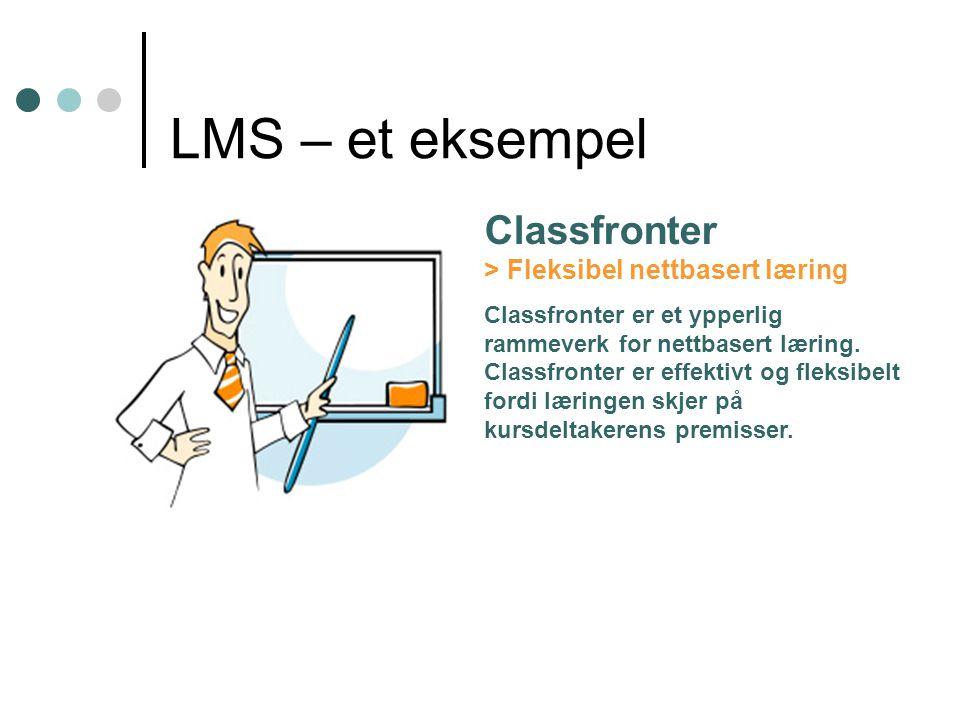 LMS – et eksempel Classfronter > Fleksibel nettbasert læring Classfronter er et ypperlig rammeverk for nettbasert læring. Classfronter er effektivt og