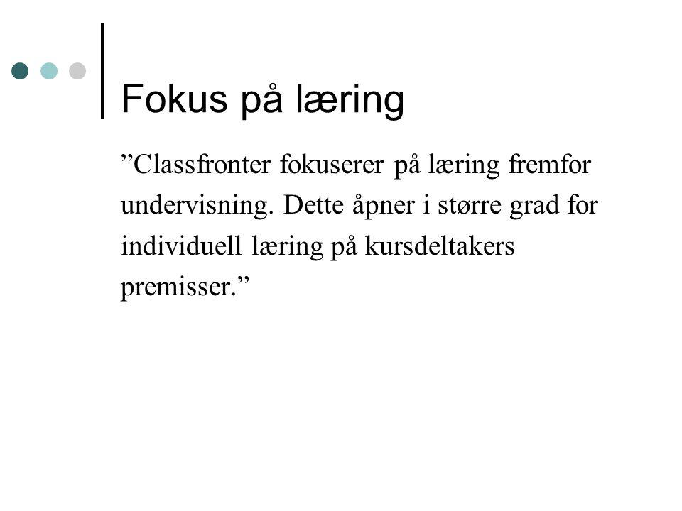 """Fokus på læring """"Classfronter fokuserer på læring fremfor undervisning. Dette åpner i større grad for individuell læring på kursdeltakers premisser."""""""