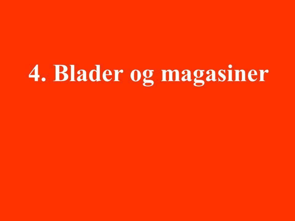 4. Blader og magasiner