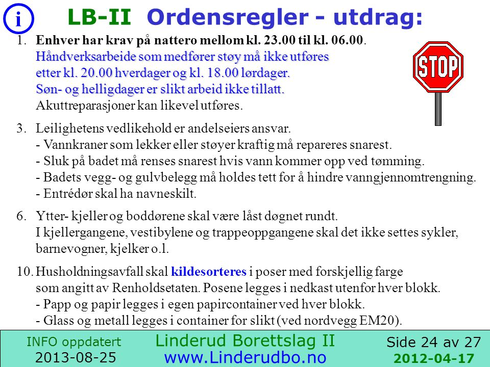 Side 23 av 27 i INFO oppdatert 2013-08-25 www.Linderudbo.no 2008-12-01 •Det er IKKE TILLATT å sette møbler, tepper, bygnings- materialer mm.