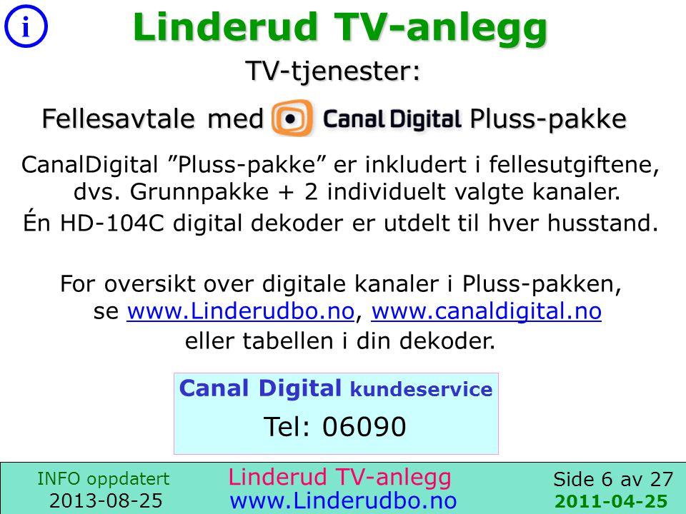 Side 5 av 27 i INFO oppdatert 2013-08-25 www.Linderudbo.no Internett via TV-kabelen 2013-03-02 Linderud TV-anlegg NavnNedLink [Mb/s] OppLink [Mb/s] Månedspris fra 2011-04 Etablerings- pris Gratis11Gratis iht.