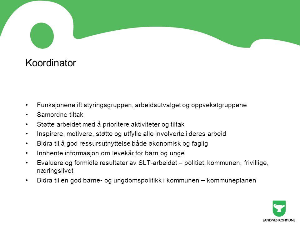 Koordinator •Funksjonene ift styringsgruppen, arbeidsutvalget og oppvekstgruppene •Samordne tiltak •Støtte arbeidet med å prioritere aktiviteter og ti