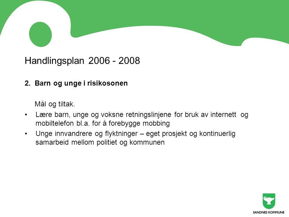 Handlingsplan 2006 - 2008 2. Barn og unge i risikosonen Mål og tiltak. •Lære barn, unge og voksne retningslinjene for bruk av internett og mobiltelefo