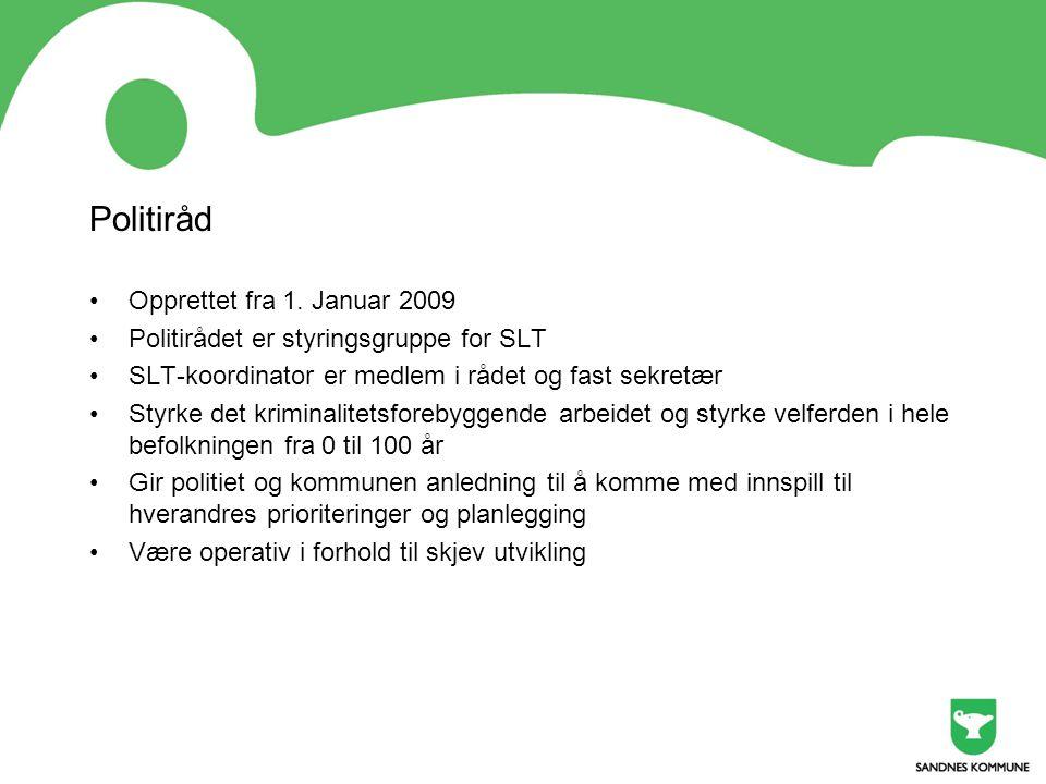 Politiråd •Opprettet fra 1. Januar 2009 •Politirådet er styringsgruppe for SLT •SLT-koordinator er medlem i rådet og fast sekretær •Styrke det krimina