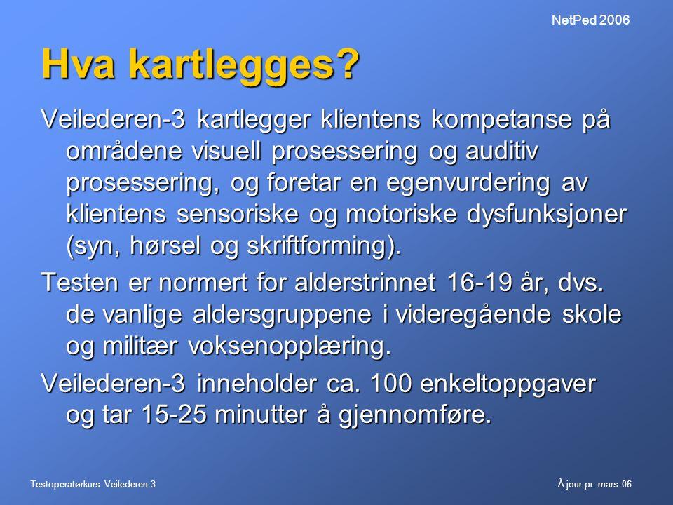 Testoperatørkurs Veilederen-3À jour pr. mars 06 NetPed 2006 Hva kartlegges? Veilederen-3 kartlegger klientens kompetanse på områdene visuell prosesser