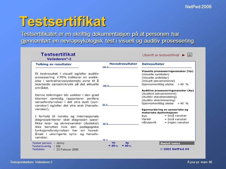 Testoperatørkurs Veilederen-3À jour pr. mars 06 NetPed 2006 Testsertifikat Testsertifikatet er en skriftlig dokumentasjon på at personen har gjennomfø
