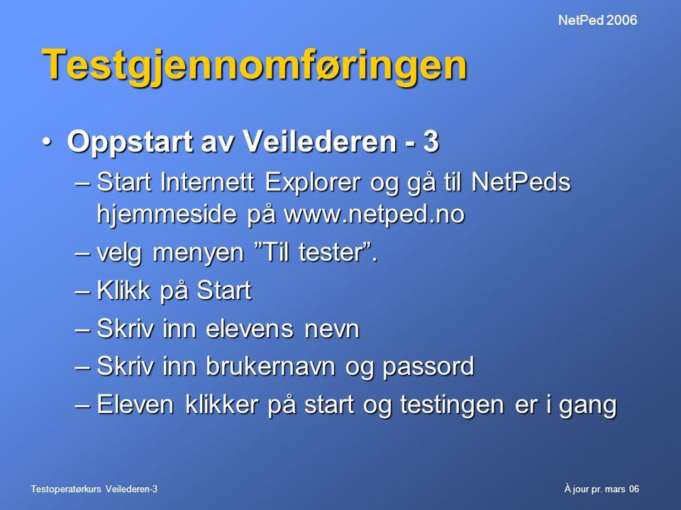 Testoperatørkurs Veilederen-3À jour pr. mars 06 NetPed 2006 Testgjennomføringen •Oppstart av Veilederen - 3 –Start Internett Explorer og gå til NetPed