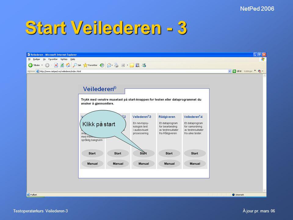 Testoperatørkurs Veilederen-3À jour pr. mars 06 NetPed 2006 Start Veilederen - 3 Klikk på start