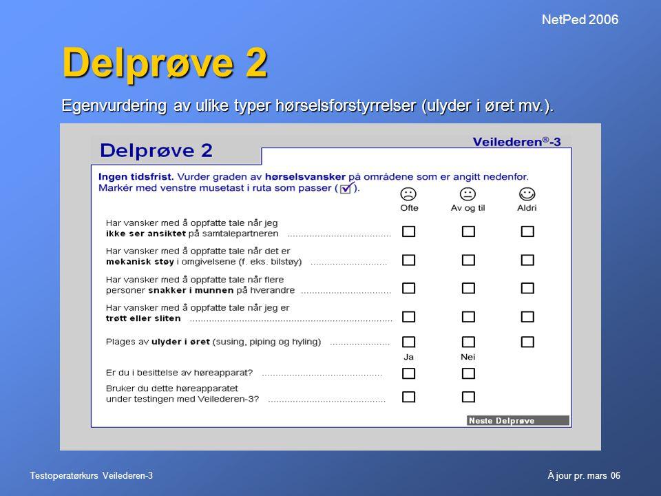 Testoperatørkurs Veilederen-3À jour pr. mars 06 NetPed 2006 Delprøve 2 Egenvurdering av ulike typer hørselsforstyrrelser (ulyder i øret mv.).