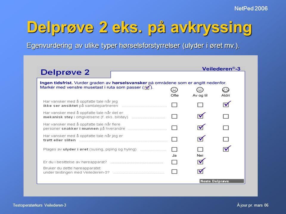 Testoperatørkurs Veilederen-3À jour pr. mars 06 NetPed 2006 Delprøve 2 eks. på avkryssing Egenvurdering av ulike typer hørselsforstyrrelser (ulyder i