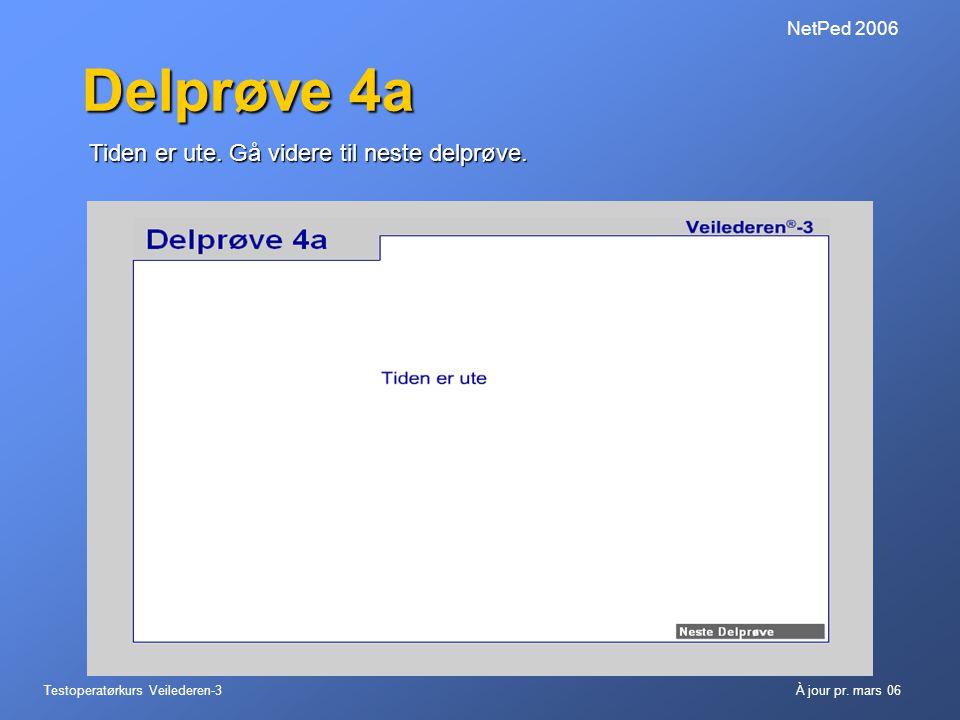 Testoperatørkurs Veilederen-3À jour pr. mars 06 NetPed 2006 Delprøve 4a Tiden er ute. Gå videre til neste delprøve.