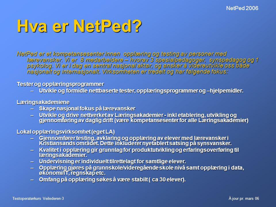 Testoperatørkurs Veilederen-3À jour pr. mars 06 NetPed 2006 Hva er NetPed? NetPed er et kompetansesenter innen opplæring og testing av personer med læ