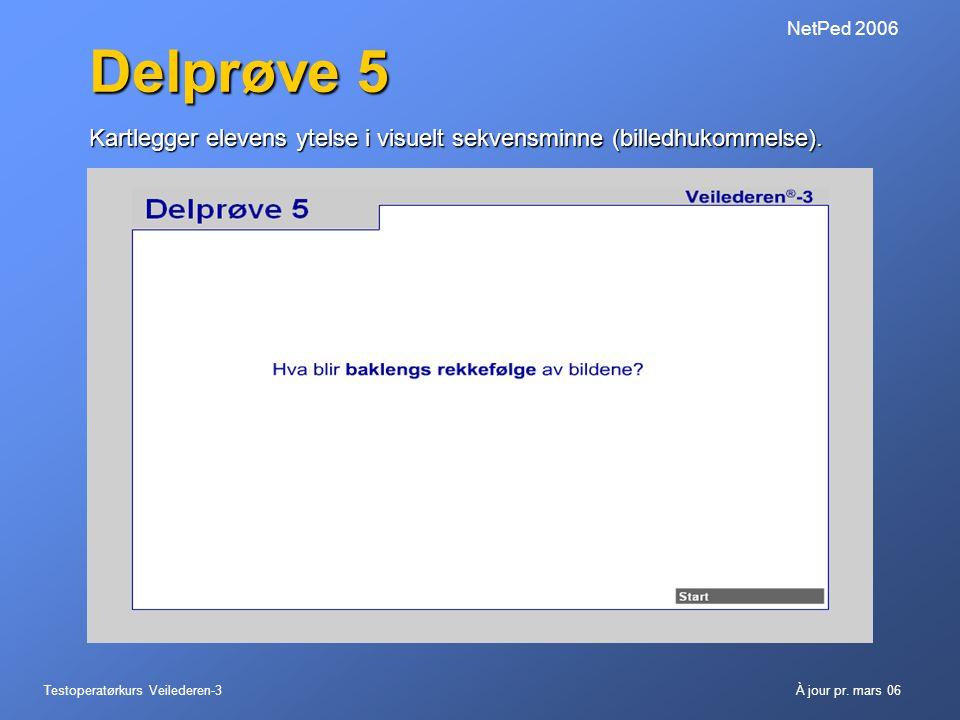 Testoperatørkurs Veilederen-3À jour pr. mars 06 NetPed 2006 Delprøve 5 Kartlegger elevens ytelse i visuelt sekvensminne (billedhukommelse).
