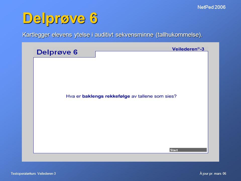 Testoperatørkurs Veilederen-3À jour pr. mars 06 NetPed 2006 Delprøve 6 Kartlegger elevens ytelse i auditivt sekvensminne (tallhukommelse).