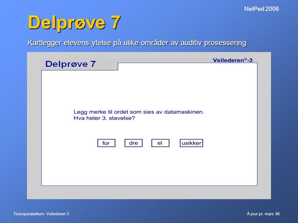 Testoperatørkurs Veilederen-3À jour pr. mars 06 NetPed 2006 Delprøve 7 Kartlegger elevens ytelse på ulike områder av auditiv prosessering