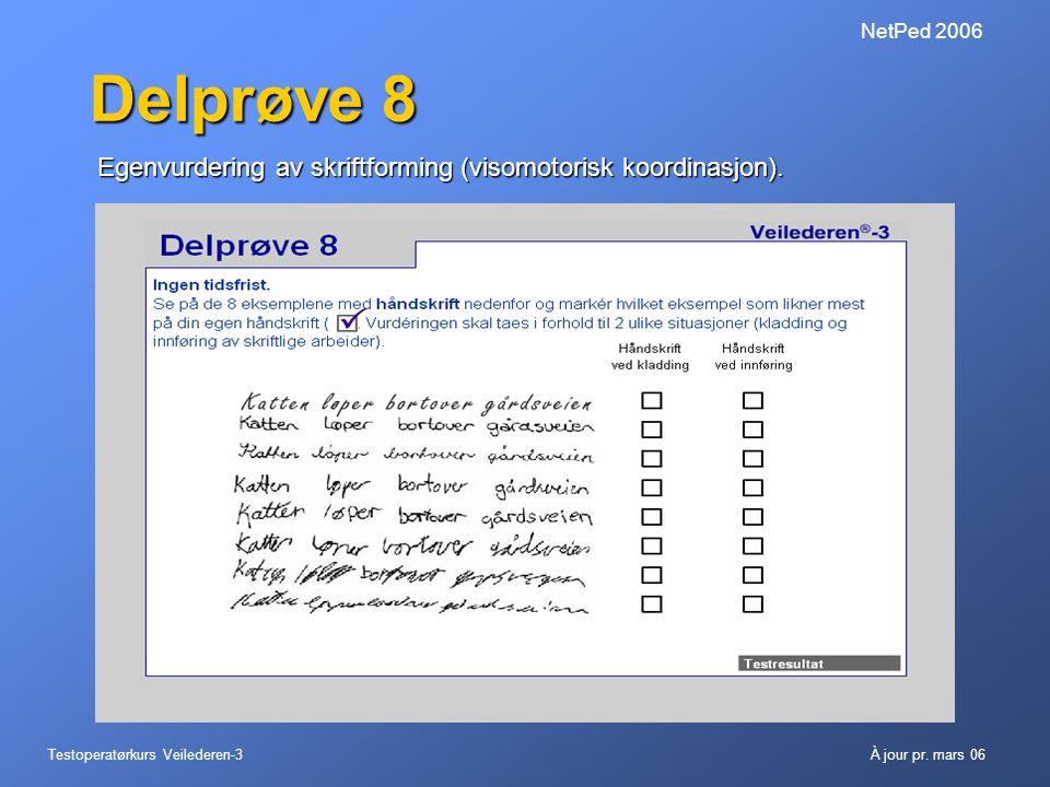 Testoperatørkurs Veilederen-3À jour pr. mars 06 NetPed 2006 Delprøve 8 Egenvurdering av skriftforming (visomotorisk koordinasjon).