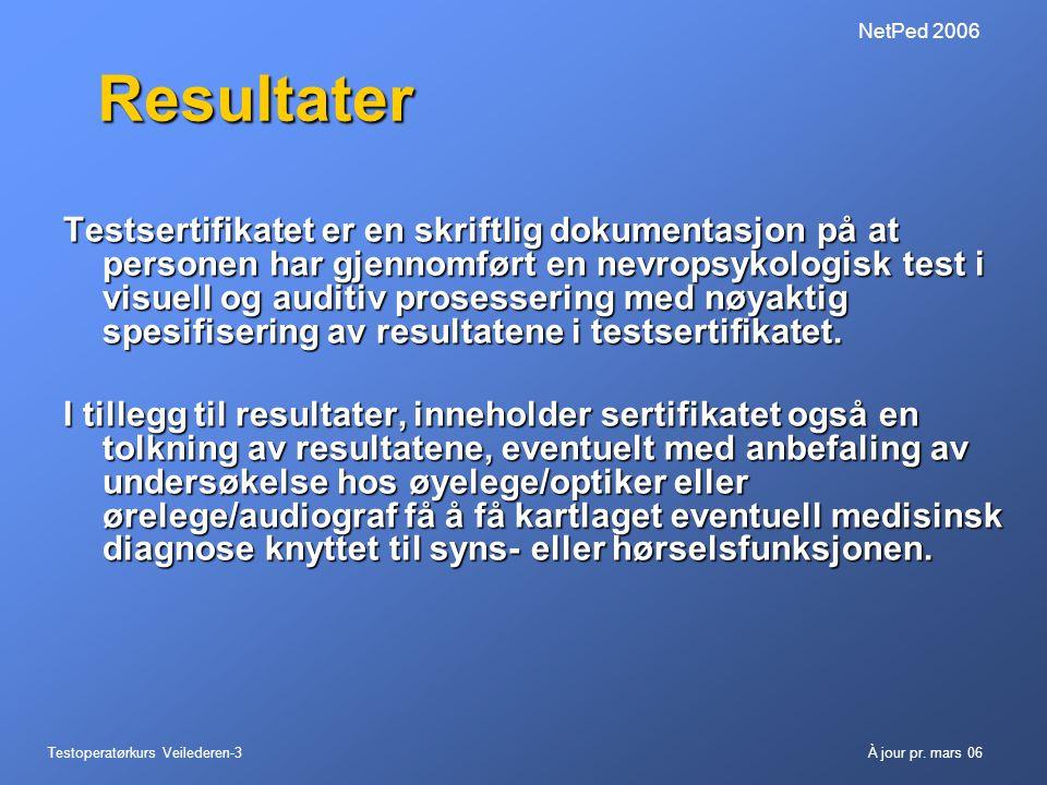 Testoperatørkurs Veilederen-3À jour pr. mars 06 NetPed 2006 Resultater Testsertifikatet er en skriftlig dokumentasjon på at personen har gjennomført e