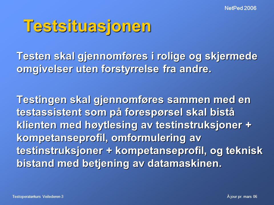 Testoperatørkurs Veilederen-3À jour pr. mars 06 NetPed 2006 Testsituasjonen Testen skal gjennomføres i rolige og skjermede omgivelser uten forstyrrels