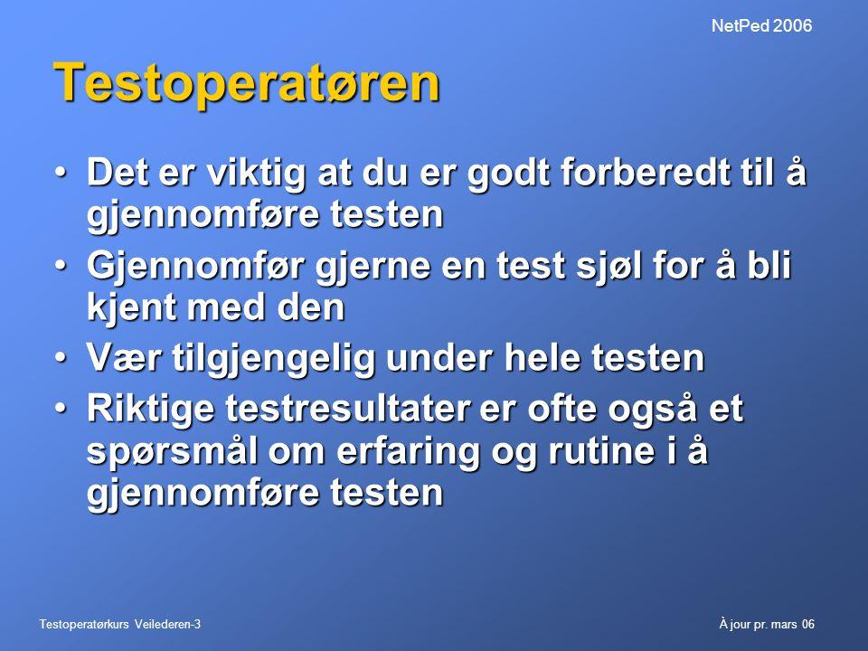 Testoperatørkurs Veilederen-3À jour pr. mars 06 NetPed 2006 Testoperatøren •Det er viktig at du er godt forberedt til å gjennomføre testen •Gjennomfør