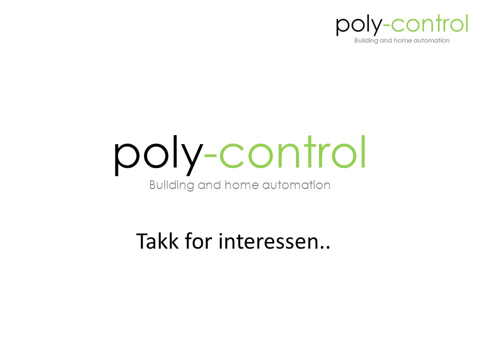Takk for interessen.. poly-control Building and home automation