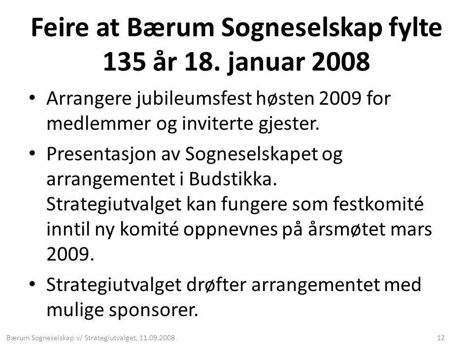 Feire at Bærum Sogneselskap fylte 135 år 18. januar 2008 • Arrangere jubileumsfest høsten 2009 for medlemmer og inviterte gjester. • Presentasjon av S