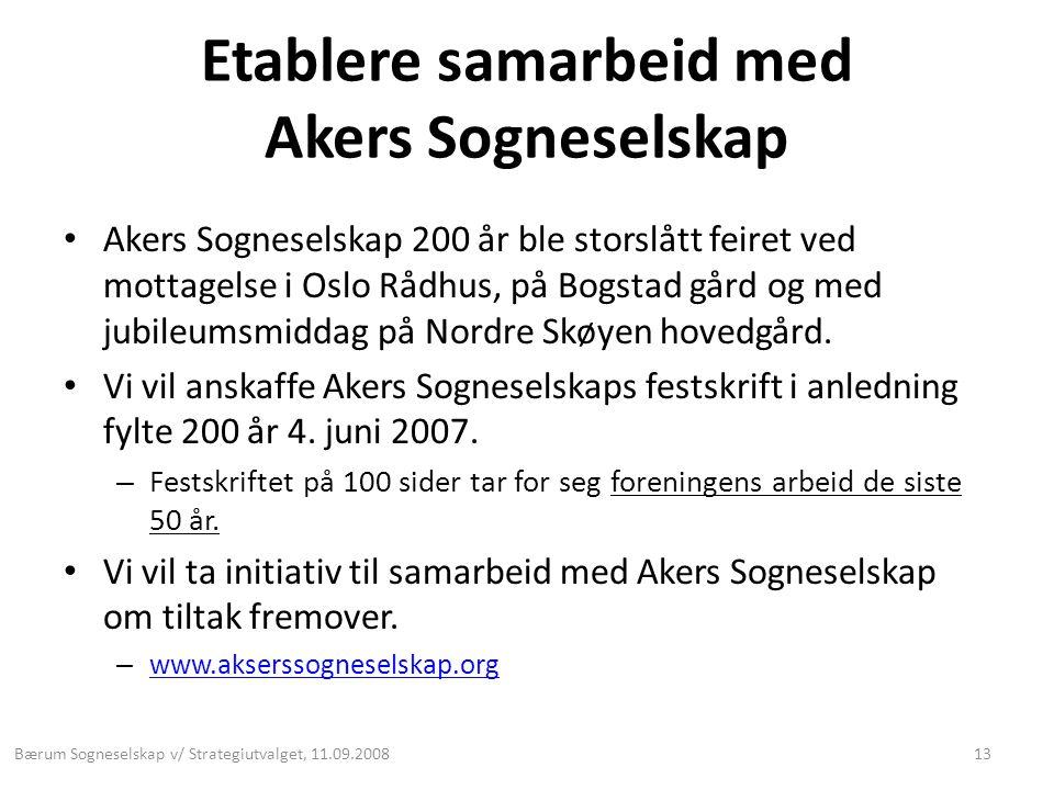 Etablere samarbeid med Akers Sogneselskap • Akers Sogneselskap 200 år ble storslått feiret ved mottagelse i Oslo Rådhus, på Bogstad gård og med jubile