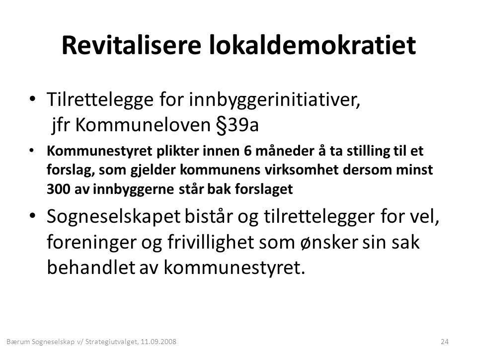Revitalisere lokaldemokratiet • Tilrettelegge for innbyggerinitiativer, jfr Kommuneloven §39a • Kommunestyret plikter innen 6 måneder å ta stilling ti