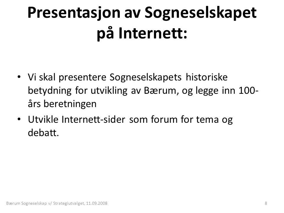 Presentasjon av Sogneselskapet på Internett: • Vi skal presentere Sogneselskapets historiske betydning for utvikling av Bærum, og legge inn 100- års b