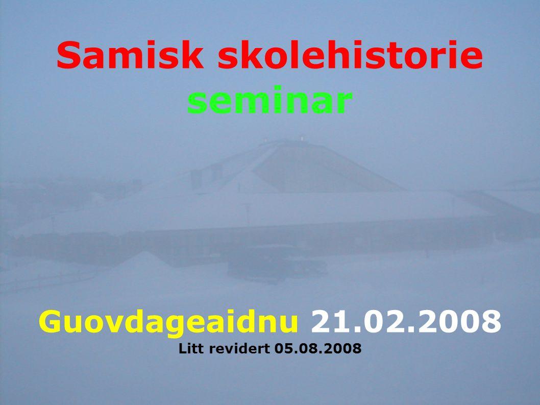 Samisk skolehistorie seminar Guovdageaidnu 21.02.2008 Litt revidert 05.08.2008