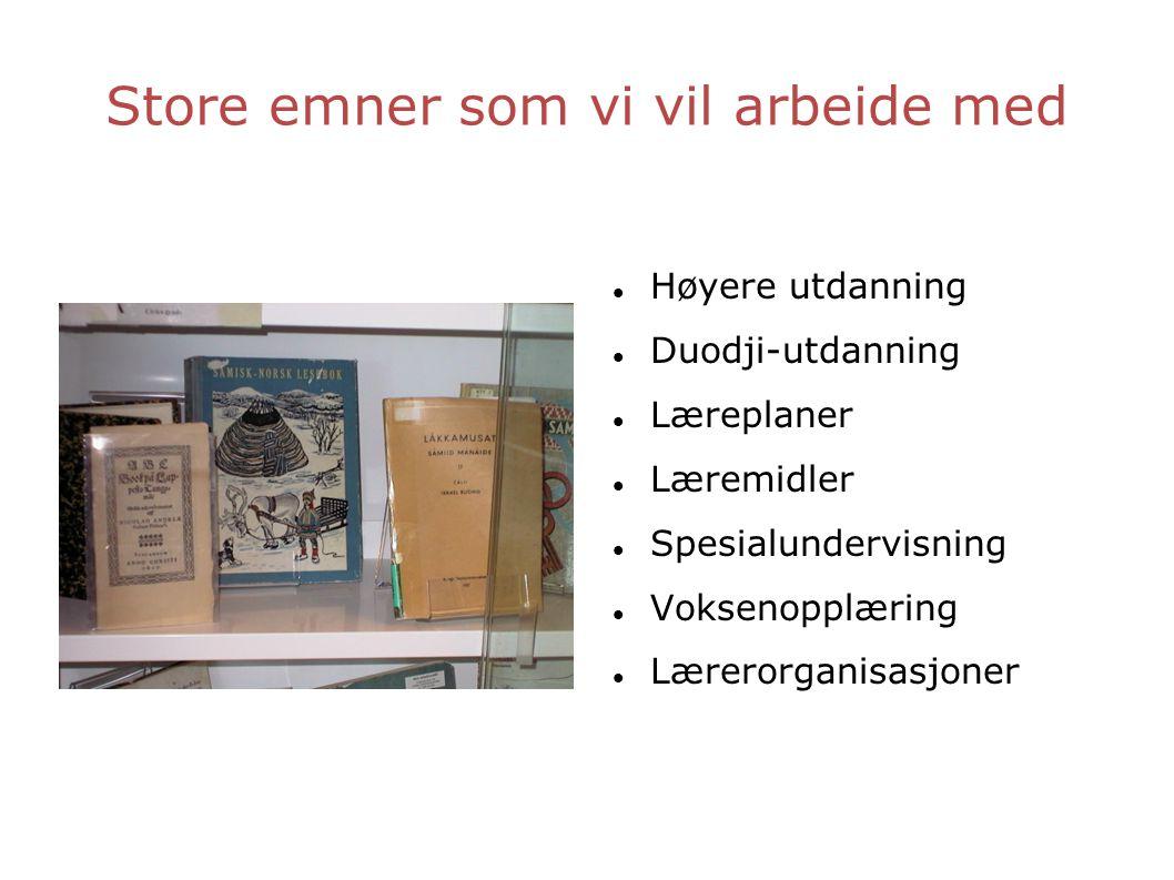 Store emner som vi vil arbeide med  Høyere utdanning  Duodji-utdanning  Læreplaner  Læremidler  Spesialundervisning  Voksenopplæring  Lærerorganisasjoner