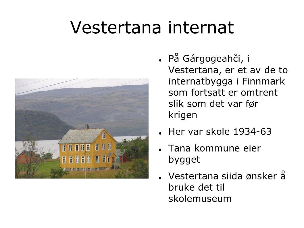 Vestertana internat  På Gárgogeahči, i Vestertana, er et av de to internatbygga i Finnmark som fortsatt er omtrent slik som det var før krigen  Her var skole 1934-63  Tana kommune eier bygget  Vestertana siida ønsker å bruke det til skolemuseum