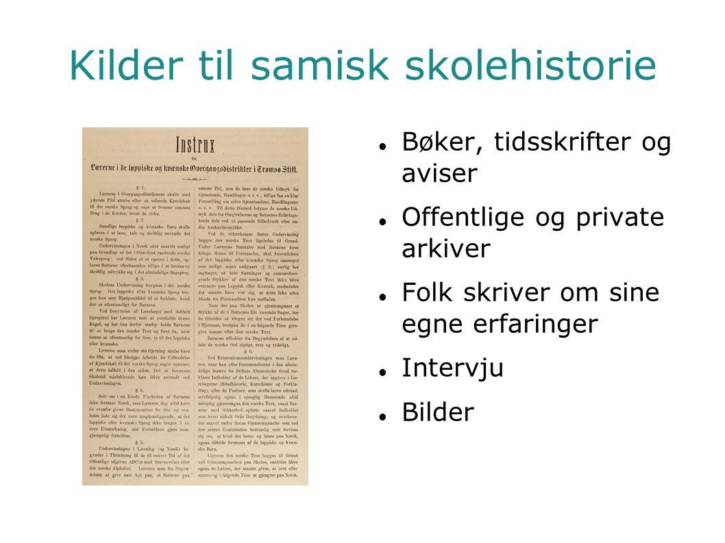 Kilder til samisk skolehistorie  Bøker, tidsskrifter og aviser  Offentlige og private arkiver  Folk skriver om sine egne erfaringer  Intervju  Bilder