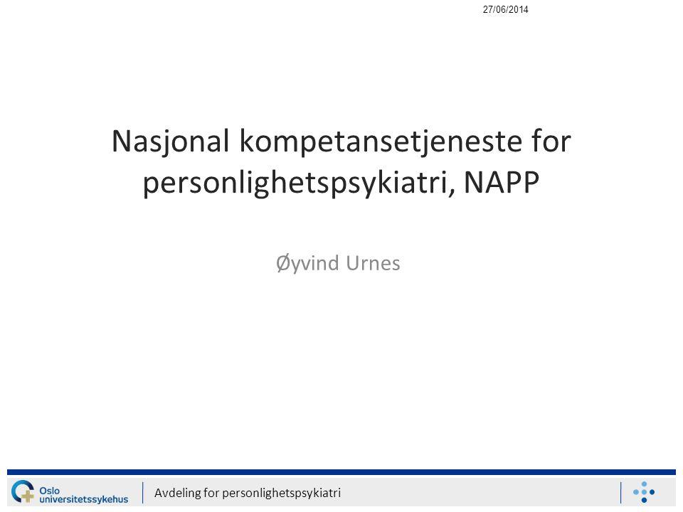 Avdeling for personlighetspsykiatri Nasjonal kompetansetjeneste for personlighetspsykiatri, NAPP Øyvind Urnes 27/06/2014