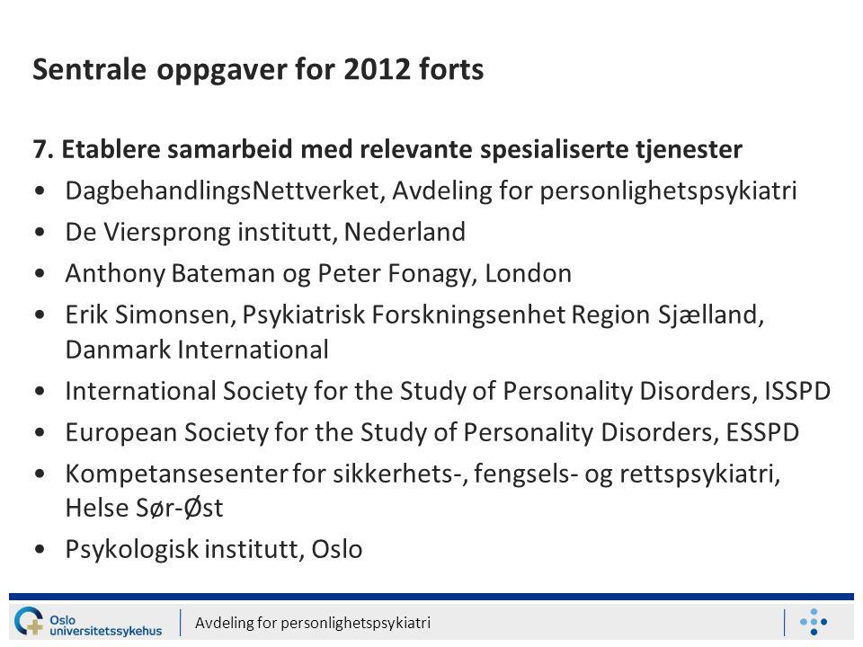 Avdeling for personlighetspsykiatri Sentrale oppgaver for 2012 forts 7. Etablere samarbeid med relevante spesialiserte tjenester •DagbehandlingsNettve