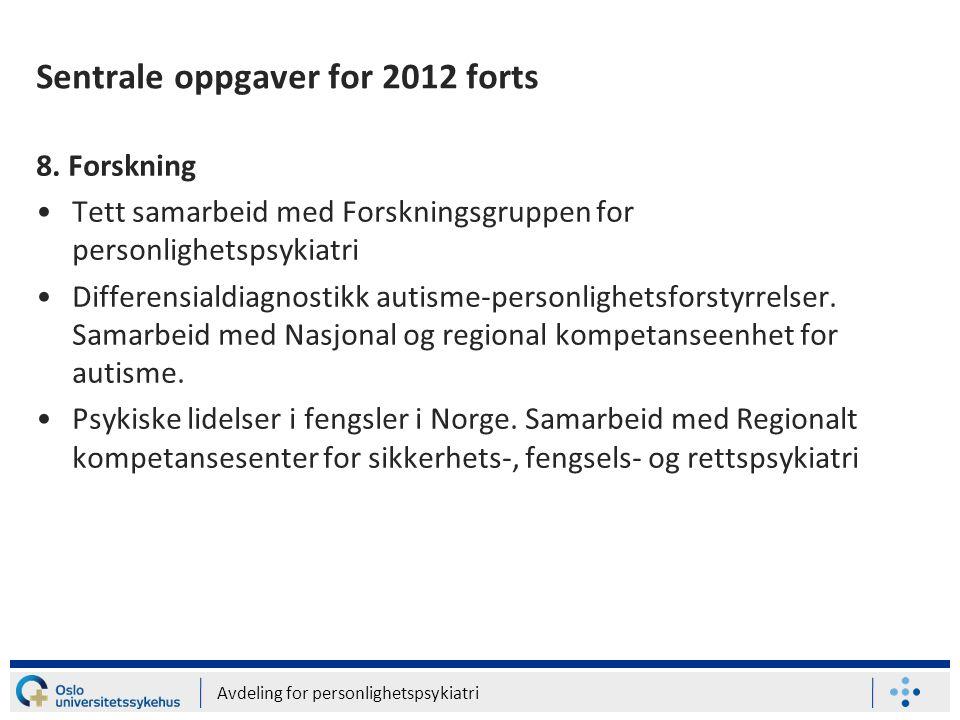 Avdeling for personlighetspsykiatri Sentrale oppgaver for 2012 forts 8. Forskning •Tett samarbeid med Forskningsgruppen for personlighetspsykiatri •Di