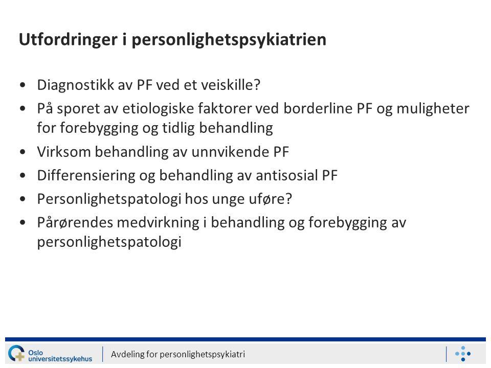 Utfordringer i personlighetspsykiatrien •Diagnostikk av PF ved et veiskille? •På sporet av etiologiske faktorer ved borderline PF og muligheter for fo