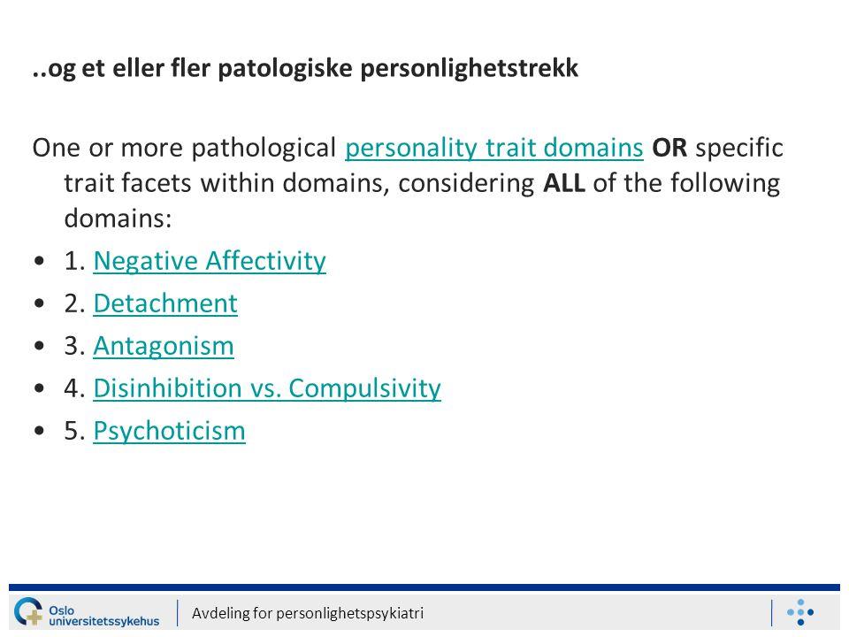 Avdeling for personlighetspsykiatri..og et eller fler patologiske personlighetstrekk One or more pathological personality trait domains OR specific tr