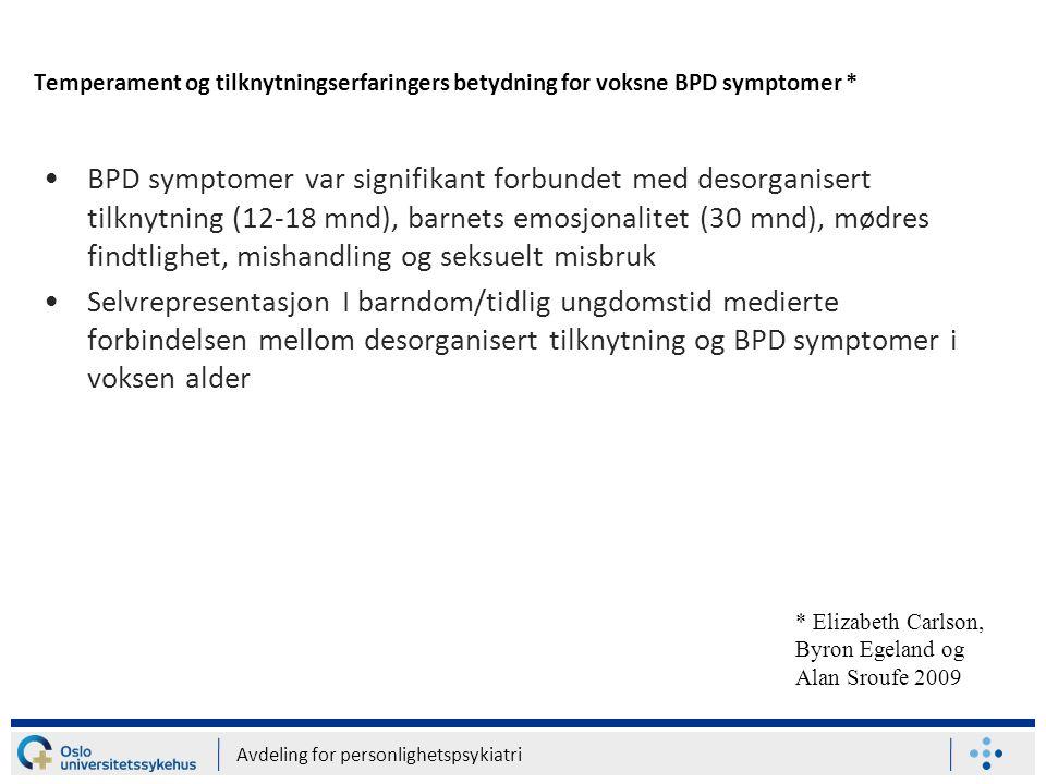 Temperament og tilknytningserfaringers betydning for voksne BPD symptomer * •BPD symptomer var signifikant forbundet med desorganisert tilknytning (12