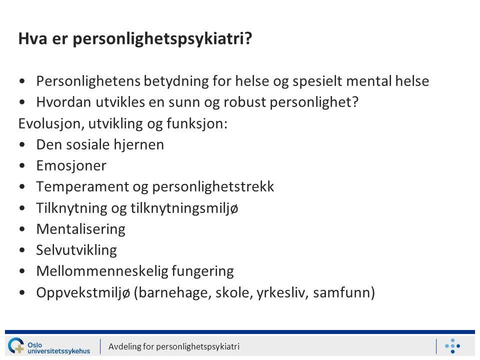 Avdeling for personlighetspsykiatri Hva er personlighetspsykiatri? •Personlighetens betydning for helse og spesielt mental helse •Hvordan utvikles en
