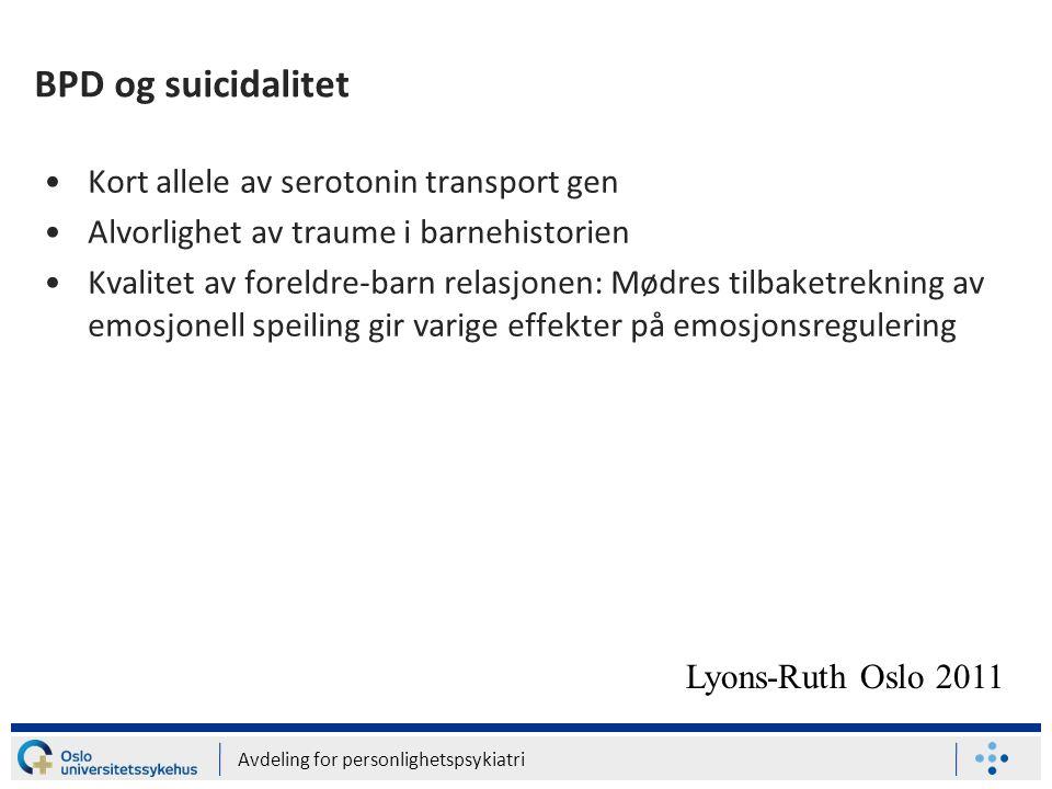 Avdeling for personlighetspsykiatri BPD og suicidalitet •Kort allele av serotonin transport gen •Alvorlighet av traume i barnehistorien •Kvalitet av f