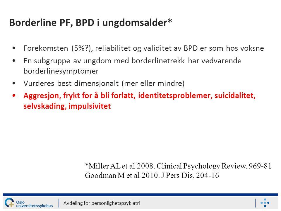 Avdeling for personlighetspsykiatri Borderline PF, BPD i ungdomsalder* •Forekomsten (5%?), reliabilitet og validitet av BPD er som hos voksne •En subg