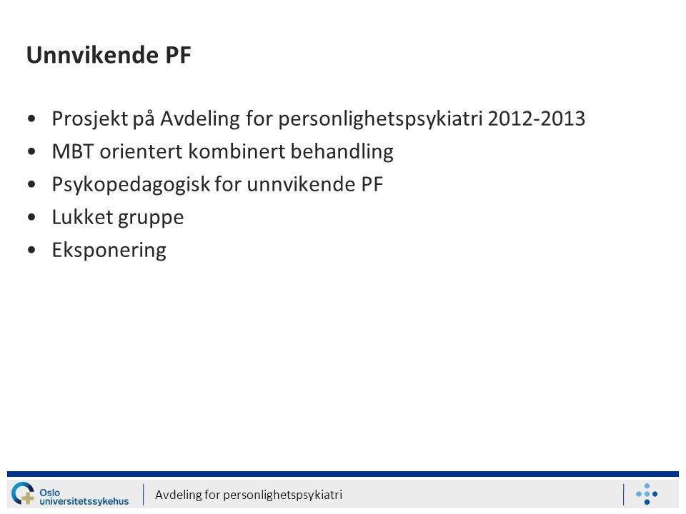 Avdeling for personlighetspsykiatri Unnvikende PF •Prosjekt på Avdeling for personlighetspsykiatri 2012-2013 •MBT orientert kombinert behandling •Psyk