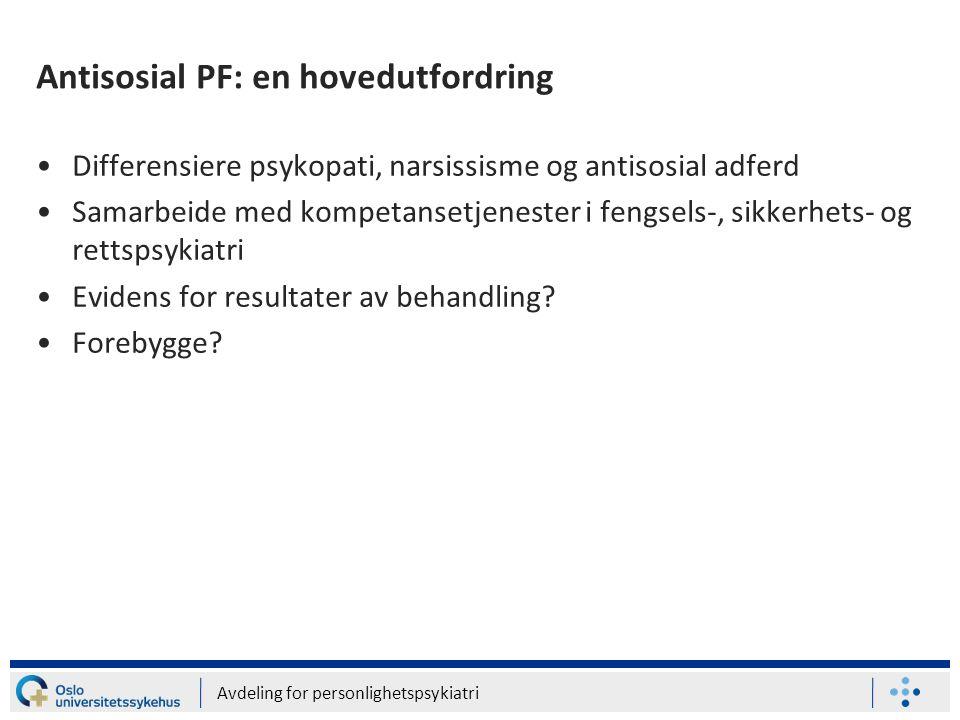 Avdeling for personlighetspsykiatri Antisosial PF: en hovedutfordring •Differensiere psykopati, narsissisme og antisosial adferd •Samarbeide med kompe