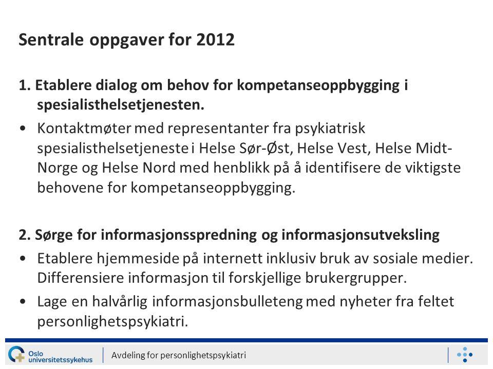 Avdeling for personlighetspsykiatri Sentrale oppgaver for 2012 1. Etablere dialog om behov for kompetanseoppbygging i spesialisthelsetjenesten. •Konta