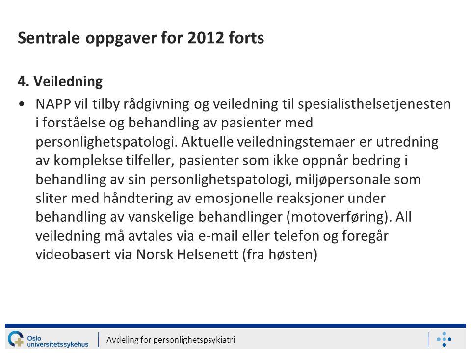 Avdeling for personlighetspsykiatri Sentrale oppgaver for 2012 forts 4. Veiledning •NAPP vil tilby rådgivning og veiledning til spesialisthelsetjenest