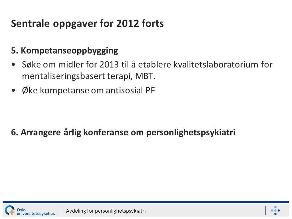 Avdeling for personlighetspsykiatri Sentrale oppgaver for 2012 forts 5. Kompetanseoppbygging •Søke om midler for 2013 til å etablere kvalitetslaborato